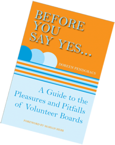 Before You Say Yes: A Guide to the Pleasures and Pitfalls of Volunteer Boards